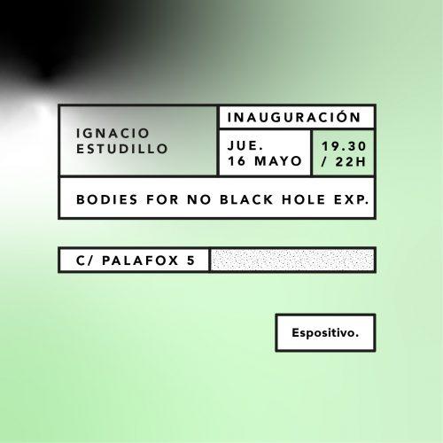 BODIES FOR NO BLACK HOLE EXP - Ignacio Estudillo - Espositivo
